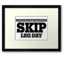 Friends Don't Let Friends Skip Leg Day Framed Print