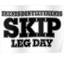 Friends Don't Let Friends Skip Leg Day Poster