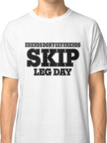 Friends Don't Let Friends Skip Leg Day Classic T-Shirt