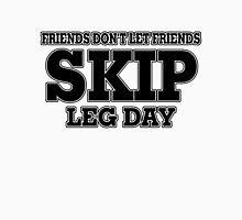 Friends Don't Let Friends Skip Leg Day Unisex T-Shirt