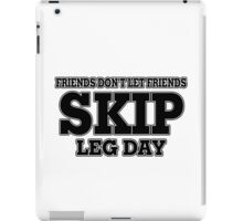 Friends Don't Let Friends Skip Leg Day iPad Case/Skin