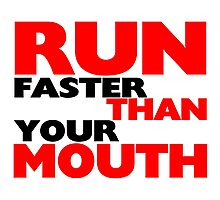 Run Faster Than Your Mouth Photographic Print