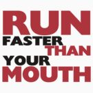 Run Faster Than Your Mouth by FireFoxxy