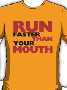 Run Faster Than Your Mouth T-Shirt