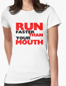 Run Faster Than Your Mouth Womens Fitted T-Shirt