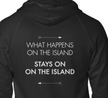 What Happens on the Island, Stays on the Island Zipped Hoodie