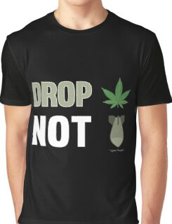 Drop Weed Not Bombs Funny Stoners Protest Smoking Design Graphic T-Shirt