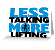 Less Talking More Lifting Greeting Card