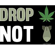 Drop Weed Not Bombs Funny Stoners Protest Smoking Design Photographic Print