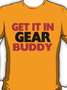 Get It In Gear Buddy T-Shirt