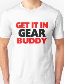 Get It In Gear Buddy Unisex T-Shirt