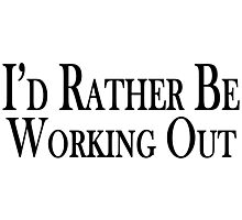 Rather Be Working Out Photographic Print