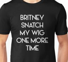 Britney Snatch My Wig One More Time Unisex T-Shirt