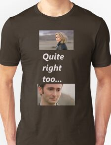 Quite right too... Unisex T-Shirt
