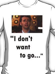 I don't want to go T-Shirt