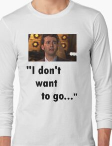 I don't want to go Long Sleeve T-Shirt