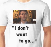 I don't want to go Unisex T-Shirt