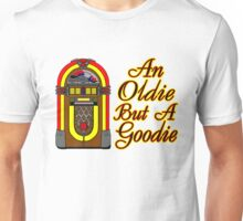 Jukebox An Oldie But A Goodie Unisex T-Shirt