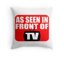 As Seen In Front Of TV Throw Pillow