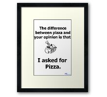 The difference between your opinion and pizza Framed Print