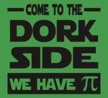 Come To The Dork Side We Have Pi Kids Tee
