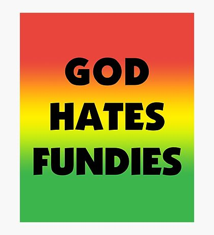 God Hates Fundies Photographic Print