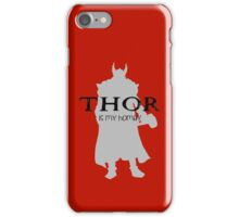 Thor is my homey iPhone Case/Skin