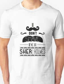 I DON'T SHAVE FOR SHERLOCK Unisex T-Shirt