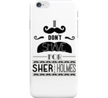 I DON'T SHAVE FOR SHERLOCK iPhone Case/Skin