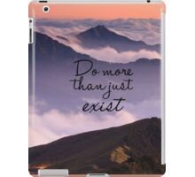 Do More than Just Exist iPad Case/Skin