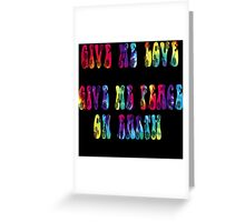 Give Me Love, Give Me Peace On Earth Greeting Card