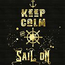 Keep Calm and Sail On Gold Helm Anchor Typography by Beverly Claire Kaiya