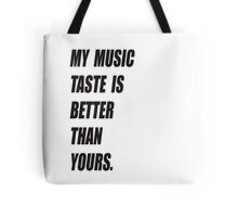 My Music Taste Is Better Than Yours Tote Bag