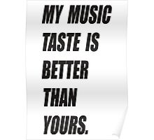 My Music Taste Is Better Than Yours Poster
