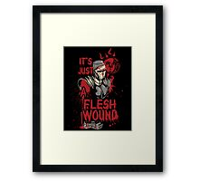 It's Just a Flesh Wound Framed Print