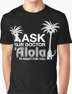 Ask your Doctor if Alola is right for you- Pokemon  Graphic T-Shirt