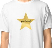 you tried gold star Classic T-Shirt