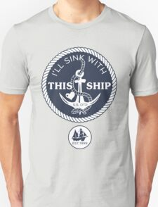 I'll Sink With This Ship Unisex T-Shirt