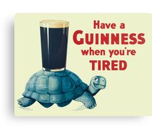 HAVE A GUINNESS WHEN YOURE TIRED Canvas Print