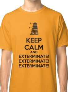 Keep calm and exterminate Classic T-Shirt