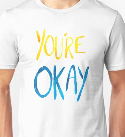 You're Okay Unisex T-Shirt