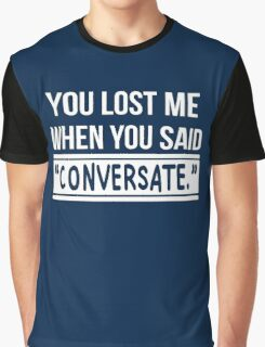 You Lose Me When You Said Conversate T-Shirt Graphic T-Shirt