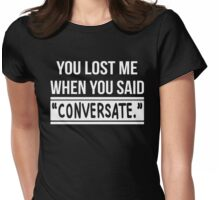 You Lose Me When You Said Conversate T-Shirt Womens Fitted T-Shirt