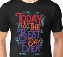 Today is the best day ever Unisex T-Shirt