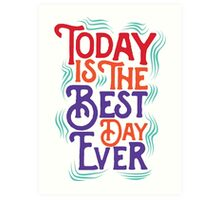 Today is the best day ever Art Print