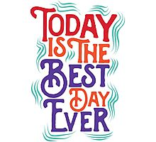 Today is the best day ever Photographic Print