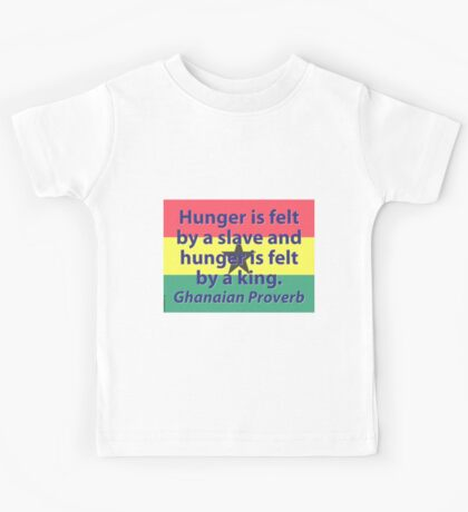 Hunger Is Felt By A Slave - Ghanaian Proverb Kids Tee