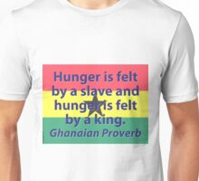 Hunger Is Felt By A Slave - Ghanaian Proverb Unisex T-Shirt