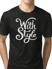 With Style! Cool and Trendy Typography Design Tri-blend T-Shirt