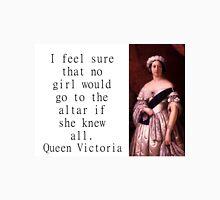 I Feel Sure That No Girl - Queen Victoria Unisex T-Shirt